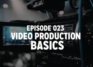 Episode 023 : Video Production Basics